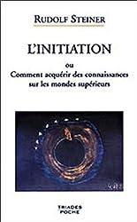L'initiation ou comment acquérir des connaissances sur les mondes supérieurs de Rudolf Steiner