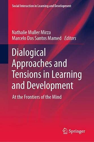 Dialogical Approaches and Tensions in Learning and Development: At the Frontiers of the Mind (Social Interaction in Learning and Development)