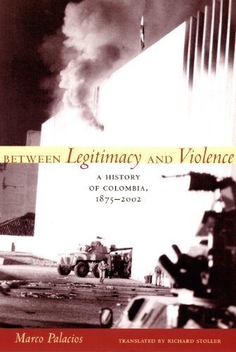 Between Legitimacy and Violence: A History of Colombia, 1875–2002 (Latin America in Translation)