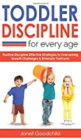 Toddler Discipline for Every Age: Positive Discipline Strategies to Overcome Growth Challenges and Eliminate Tantrums-Tips for Anxious Child Development and Respectful Parenting to Influence Good Behavior