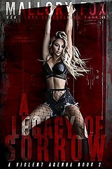 A Legacy of Sorrow: A Dark RH Serial Killer Bully Romance (A Violent Agenda Book 2) by [Mallory Fox]