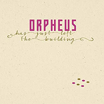 Orpheus Has Just Left The Building