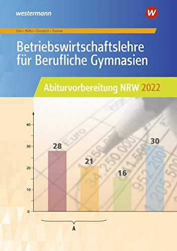 Abiturvorbereitung Berufliche Gymnasien in Nordrhein-Westfalen: Betriebswirtschaftslehre für Berufliche Gymnasien: Abiturvorbereitung NRW 2022: Arbeitsheft