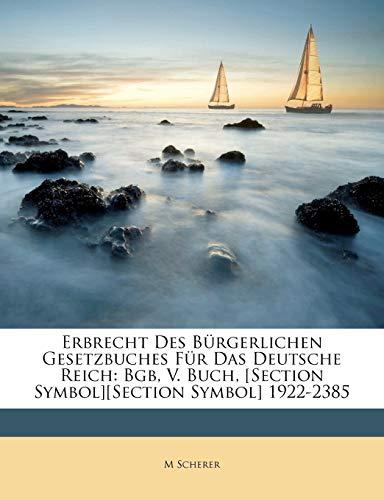 Erbrecht Des Burgerlichen Gesetzbuches Fur Das Deutsche Reich: Bgb, V. Buch, [Section Symbol][section Symbol] 1922-2385