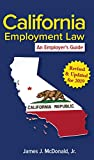California Employment Law: An Employer's Guide: Revised & Updated for 2019