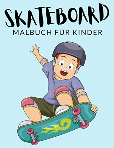 Skateboard Malbuch Für Kinder: Skateboard Malbücher Für Kinder, Skateboarden Malbuch Für Kinder, Über 40 Seiten zum Ausmalen, Perfekte Malvorlagen für ... Spaß garantiert! ✅ 🇩🇪 (German Edition)