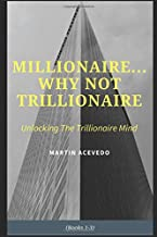 Millionaire...Why Not Trillionaire? (Books 1,2 &3): Unlocking the Trillionaire Mind