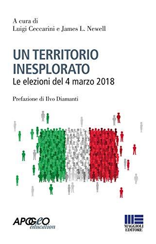 Un territorio inesplorato. Le elezioni del 4 marzo 2018 (Apogeo education)