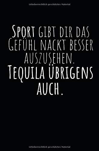 Sport gibt dir das Gefühl nackt besser auszusehen. Tequila übrigens auch.: Notizbuch mit Spruch, Zeilen und Seitenzahlen. Für Notizen, Skizzen, Zeichnungen, als Kalender, Tagebuch oder Geschenk