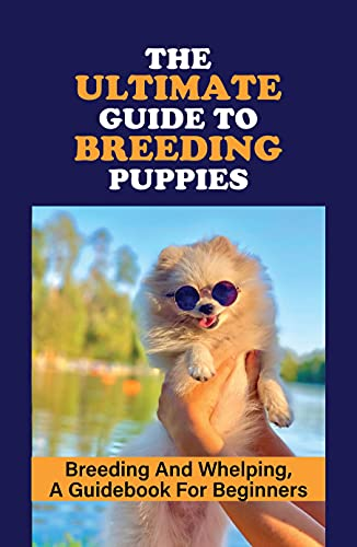 The Ultimate Guide To Breeding Puppies: Breeding And Whelping, A Guidebook For Beginners: Akc'S Guide To Responsible Dog Breeding (English Edition)
