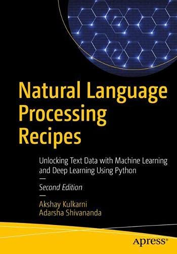 Natural Language Processing Recipes: Unlocking Text Data with Machine Learning and Deep Learning Using Python, 2nd Edition Front Cover