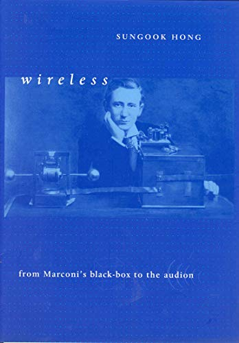 Wireless: From Marconi's Black-Box to the Audion (Transformations: Studies in the History of Science and Technology)