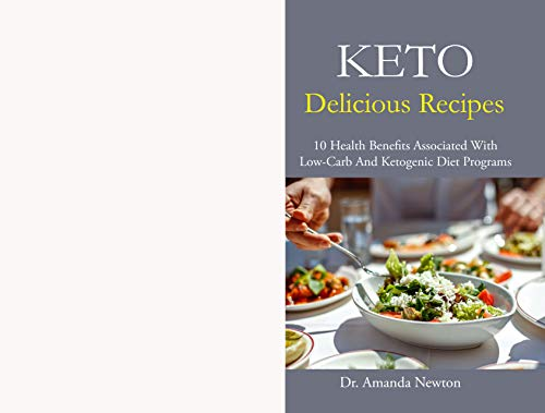 KETO Delicious Recipes: 10 Health Benefits Associated With Low-Carb And Ketogenic Diet Programs (English Edition)