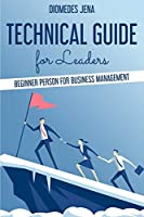 technical guide for leaders: Beginner Person For Business Management