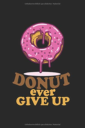 Donut ever Give up: Donut ever Give up Geschenk Notizblock - Notizbuch 6x9 inch Format Liniert mit 120 Seiten