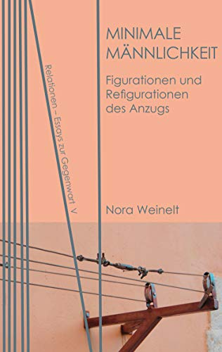 Minimale Männlichkeit: Figurationen und Refigurationen des Anzugs (Relationen. Essays zur Gegenwart 5)