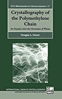 Crystallography Of The Polymethylene Chain: An Inquiry Into The Structure Of Waxes (INTERNATIONAL UNION OF CRYSTALLOGRAPHY MONOGRAPHS ON CRYSTALLOGRAPHY)