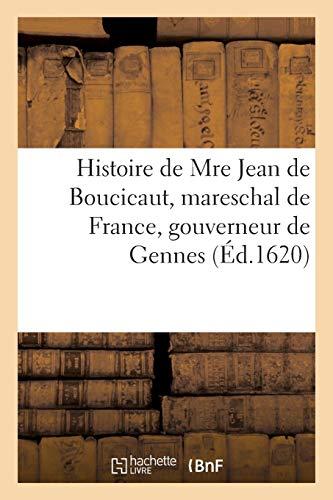 Histoire de Mre Jean de Boucicaut, mareschal de France, gouverneur de Gennes