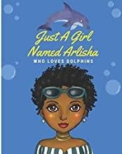 JUST A GIRL NAMED ARLISHA WHO LOVES DOLPHINS: 150 Page notebook 8x10