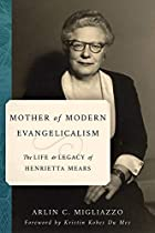 Mother of Modern Evangelicalism: The Life and Legacy of Henrietta Mears (Library of Religious Biography (LRB))