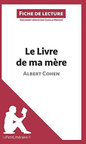 Le Livre de ma mère d'Albert Cohen (Fiche de lecture): Résumé Complet Et Analyse Détaillée De L'oeuvre
