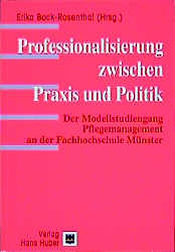 Professionalisierung zwischen Praxis und Politik: Der Modellstudiengang Pflegemanagement an der Fachhochschule Münster
