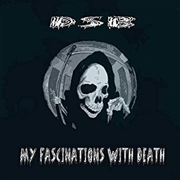 My Fascinations With Death