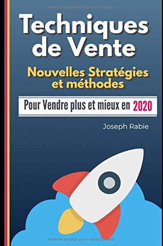 Techniques de Vente: Nouvelles Stratégies et méthodes: Pour Vendre plus et mieux en 2020