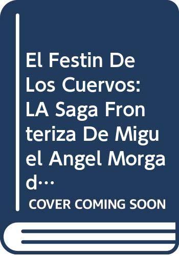 El Festin De Los Cuervos: LA Saga Fronteriza De Miguel Angel Morgado : Cinco Novelas Cortas (LA Otra Orilla)