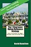 The 7-Step Lease Option Refinance Strategy: How to Profit in Real Estate with Minimal Risk