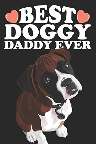Best Doggy Daddy Ever: Cute Birthday Christmas Fathers Day Gift For Boxer Dad and Dog Lover - Lined Paperback Journal Notebook Daily Planner (6x9 - 120 Pages)