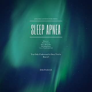 Sleep Apnea     What is it? How to Beat Apnea? Fall Asleep Faster, Have Better Rest, Live a Transformed Life              By:                                                                                                                                 John Frederick                               Narrated by:                                                                                                                                 Robert Grothe                      Length: 32 mins     1 rating     Overall 4.0