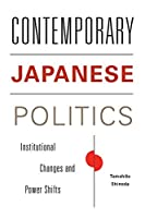 Contemporary Japanese Politics: Institutional Changes and Power Shifts (Contemporary Asia in the World)