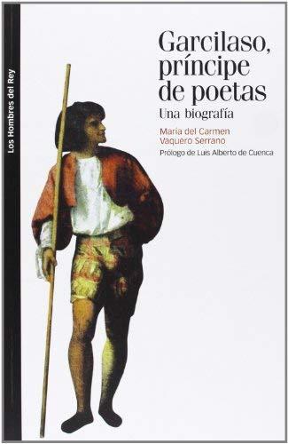 garcilaso, principe de poetas by M.ª del Carmen Vaquero Serrano (1905-07-05)