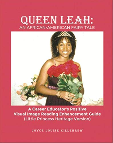 Queen Leah: An African-American Fairy Tale: A Career Educator's Positive Visual Image Reading Enhancement Guide (Little Princess Heritage Version) (English Edition)