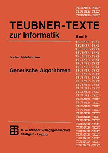 Genetische Algorithmen: Theorie und Praxis Evolutionärer Optimierung (XTEUBNER-TEXTE zur Informatik) (German Edition) (XTEUBNER-TEXTE zur Informatik (9), Band 9)