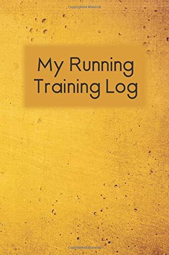 My Running Training Log: Gold Grunge Cover Workout Journal, Running for Beginners Training Log, Runner's Journal, Race Schedule Guide, Shoe Tracker, ... to 100 Miler Training Logbook, Runner's Gift