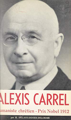 Alexis Carrel: Humaniste chrétien (French Edition)