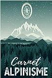 Carnet Alpinisme: Carnet de Montagne & Journal d'Entraînement pour Alpinistes/Cahier à Remplir pour vos Escalades & Sorties Ski de Randonnée/Livre ... pour Adultes & Enfants,Femmes & Homme