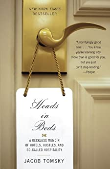 Heads in Beds: A Reckless Memoir of Hotels, Hustles, and So-Called Hospitality by [Jacob Tomsky]