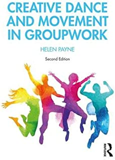 Creative Dance and Movement in Groupwork (Creative Activities in Groupwork)