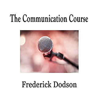 The Communication Course                   By:                                                                                                                                 Frederick Dodson                               Narrated by:                                                                                                                                 Thomas Miller                      Length: 3 hrs and 35 mins     9 ratings     Overall 4.6