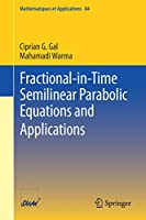 Fractional-in-Time Semilinear Parabolic Equations and Applications (Mathématiques et Applications, 84)