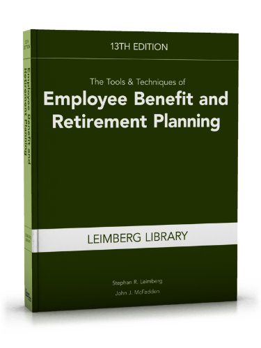 The Tools & Techniques of Employee Benefit and Retirement Planning, 13th Edition (Leimberg Library) (Tools and Technique