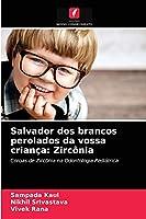 Salvador dos brancos perolados da vossa criança: Zircônia: Coroas de Zircônia na Odontologia Pediátrica