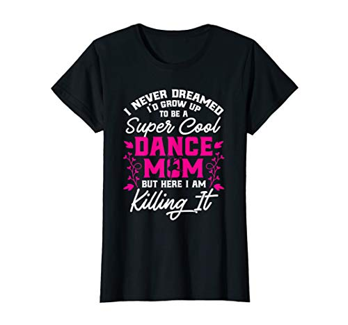 Womens Super Cool Dance Mom Here Killing it Womens Mothers...
