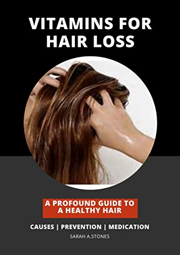 VITAMINS FOR HAIR LOSS: A Profound guide to a healthy hair. Causes, Prevention and Medication. (English Edition)