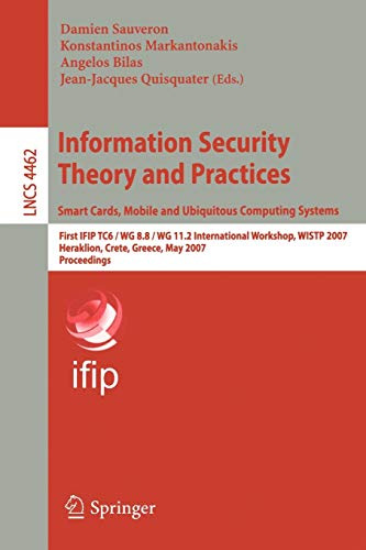 Information Security Theory and Practices Smart Cards, Mobile and Ubiquitous Computing Systems: First IFIP TC6 / WG 8.8 / WG 11.2 International ... Notes in Computer Science (4462), Band 4462)