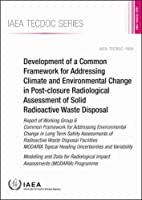 Development of a Common Framework for Addressing Climate and Environmental Change in Post-closure Radiological Assessment of Solid Radioactive Waste Disposal (Iaea Tecdoc)