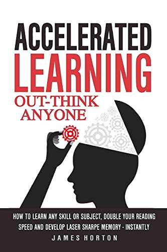Accelerated Learning How To Learn Any Skill Or Subject Double Your Reading Spe